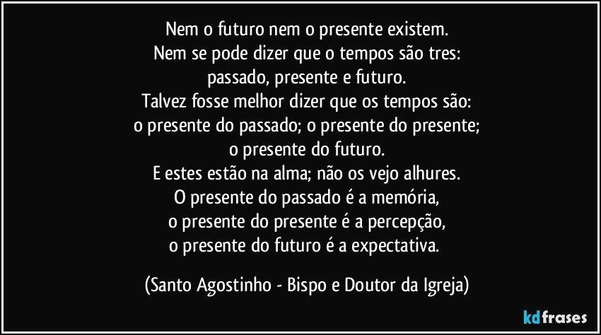 Nem O Futuro Nem O Presente Existem Nem Se Pode Dizer Que O