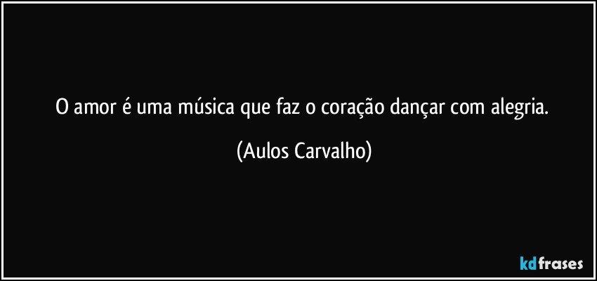 O Amor é Uma Música Que Faz O Coração Dançar Com Alegria