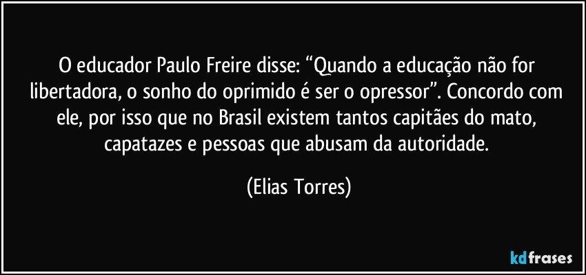O Educador Paulo Freire Disse Quando A Educação Não For