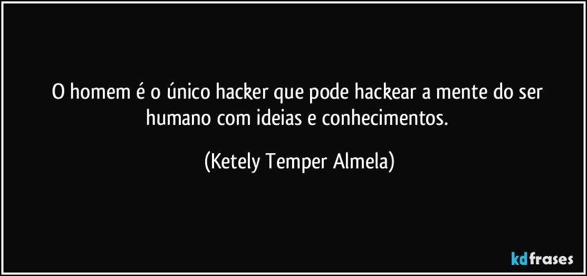 O Homem é O único Hacker Que Pode Hackear A Mente Do Ser