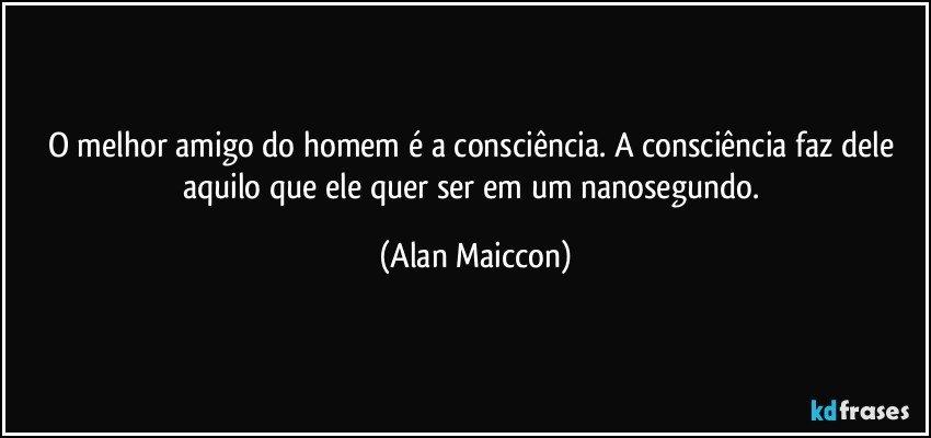 O Melhor Amigo Do Homem é A Consciência A Consciência Faz