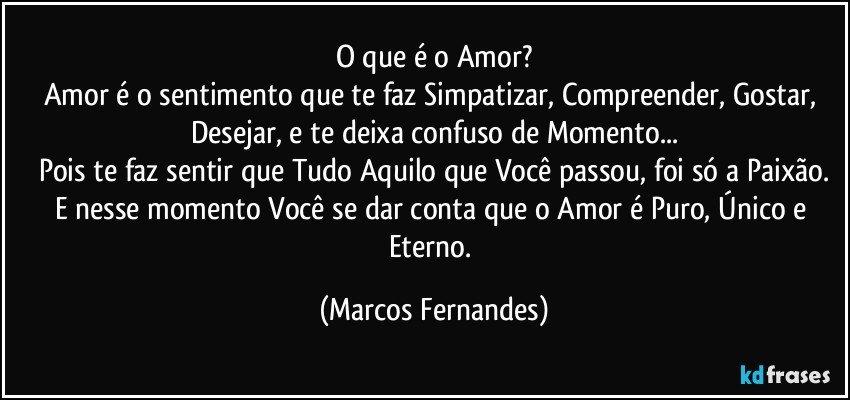 O Que é O Amor Amor é O Sentimento Que Te Faz Simpatizar