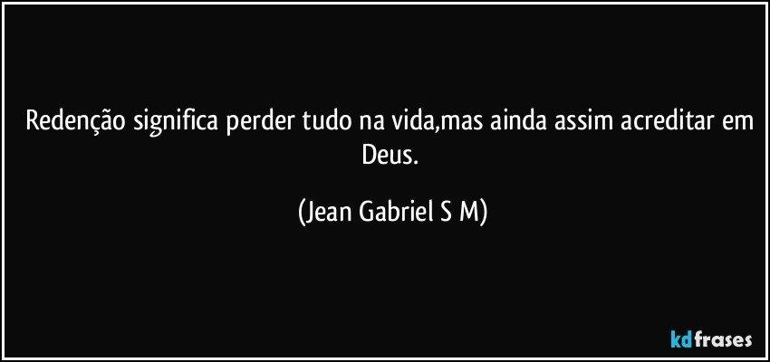 Deus Deu Só Uma Vida Pra Cada Um E é Jean Bezerra: Redenção Significa Perder Tudo Na Vida,mas Ainda Assim