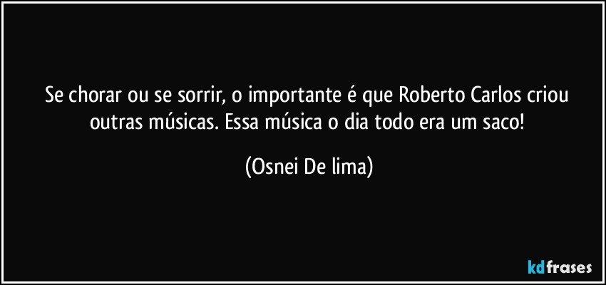 Se Chorar Ou Se Sorrir O Importante é Que Roberto Carlos Criou