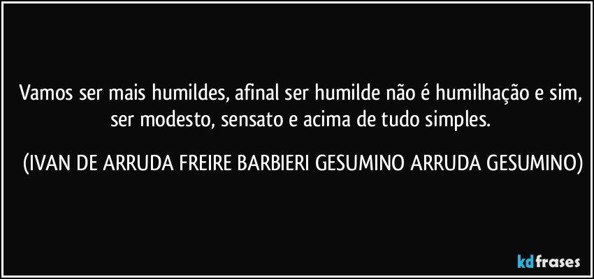 Vamos Ser Mais Humildes Afinal Ser Humilde Não é Humilhação