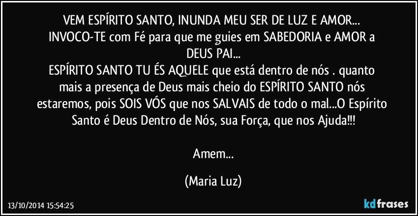 Vem Espírito Santo Inunda Meu Ser De Luz E Amor Invoco Te
